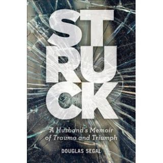 Doug Segal, Author of STRUCK, Mind, Body & Spirit Radio Host, Caregiver