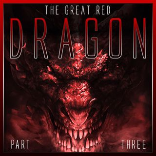 The Great Red Dragon (Part 3)