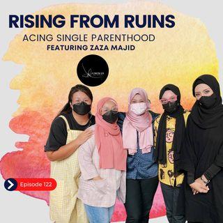 Episode 122: Rising From Ruins- Acing Single Prenthood Feat. Zaza Majid