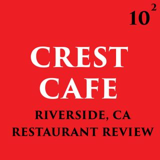 Crest Cafe - Riverside, CA (Restaurant Review)