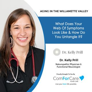 03/06/21: Dr. Kelly Prill from the Elemental Wellness Clinic | UNTANGLING YOUR WEB OF SYMPTOMS | Aging in the Willamette Valley