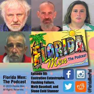 E089 - Castration Catastrophe, Flushing Failure, Meth Baseball, and Stone Cold Stunner