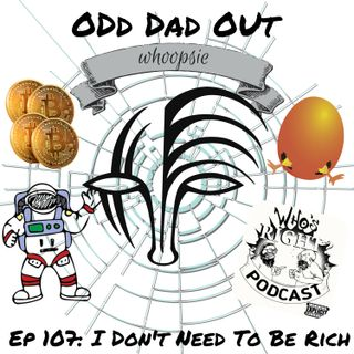 ODO 107: I Don't Need To Be Rich