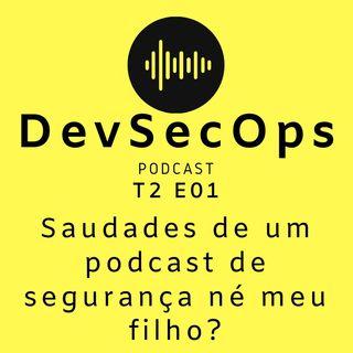 #01 - Saudades de um podcast de segurança né meu filho?