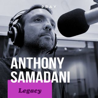 "Anthony Samadani - Legacy - ""Within Good there is God"""