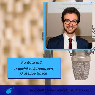 Seconda puntata. I vaccini e l'Europa, con Giuseppe Balice