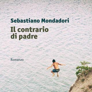 """Sebastiano Mondadori """"Il contrario di padre"""""""