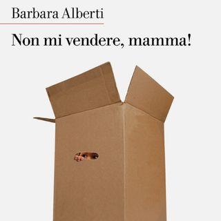 """Barbara Alberti """"Non mi vendere, mamma!"""""""