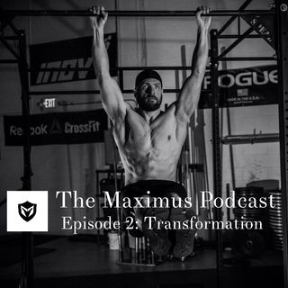 The Maximus Podcast Ep. 2 - Transformations