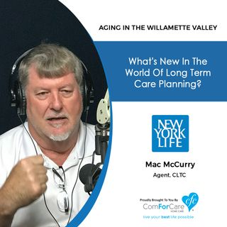 7/2/21: Mac McCurry with New York Life Insurance | What's new in the world of long-term care planning? | Aging in the Willamette Valley