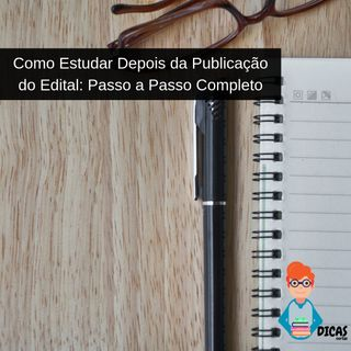 039 Como Estudar Depois da Publicação do Edital: Passo a Passo Completo