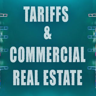 Tariffs and the Future of Commercial Real Estate