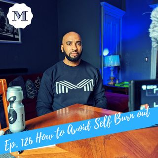 Ep. 126 How to avoid Self Burn out