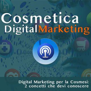 S01E01 - Digital Marketing per la Cosmesi: 2 concetti fondamentali che devi conoscere