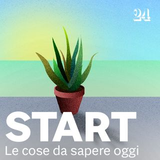 Start - il podcast quotidiano del Sole 24 Ore