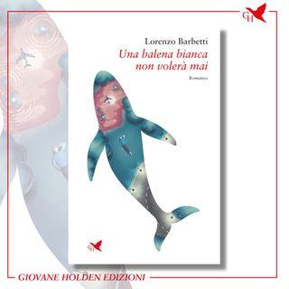 """S02E41 - Lorenzo Barbetti e """"Una balena bianca non volerà mai"""""""