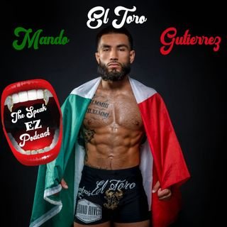 Mando 'El Toro' Gutierrez on The Speak EZ Podcast