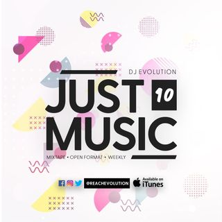 EVOLUTION PRESENTS JUST MUSIC EPISODE 10