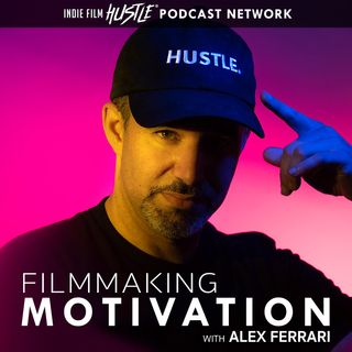 Filmmaking Motivation Podcast with Alex Ferrari