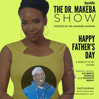 THE DR MAKEBA SHOW, HOSTED BY DR MAKEBA (Happy FATHER'S DAY)