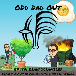 Brain Scrambles: From Compost to Comedy and a Splash of Woo: ODO 187