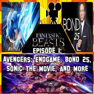 Episode 1 - Avengers: Endgame, Bond 25, Sonic the Movie, & More