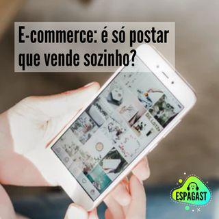 05. E-commerce: é só postar que vende sozinho?