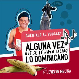 07. Alguna vez que se te haya salido lo DOMINICANO (Ft. Evelyn Medina)