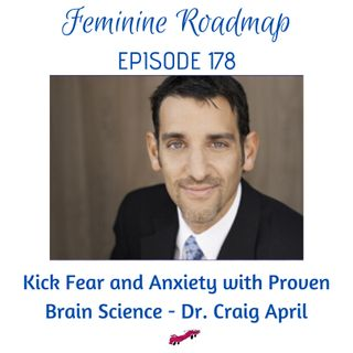 FR Ep #178 Kick Fear and Anxiety with Proven Brain Science with Dr Craig April