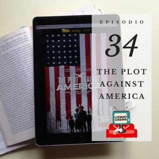 Puntata 34 - The Plot Against America