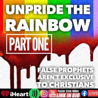 Ep 248 Unpride the Rainbow Part 1: False Prophets Aren't Unique To Christians