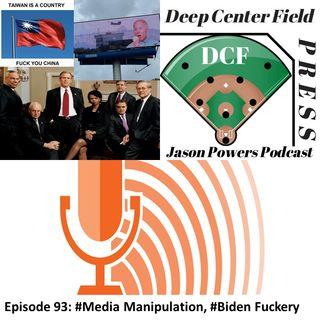 Episode 93: #Media Manipulation, #Biden Fuckery