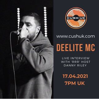 The Cush:UK Takeover Show - EP.164 - The RRR Show With Special Guest Deelite MC