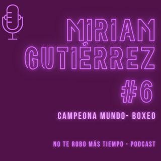 #6 Miriam (La Reina) Gutiérrez - Boxeo | Campeona mundo boxeo y vida