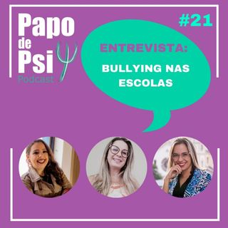 #21 Papo de Psi Entrevista: Bullying nas escolas