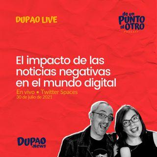 LIVE 01 • El impacto de las noticias negativas en el mundo digital • DUPAO.news