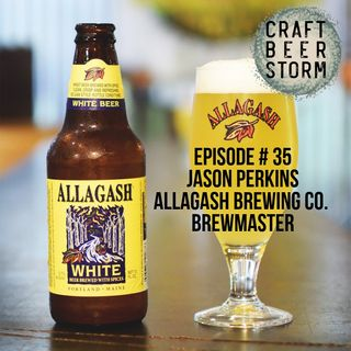 Episode # 35 - Belgian is the Way - Jason Perkins, Allagash BrewMaster