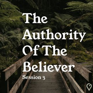 The Authority of the Believer- Session 3: Understanding Your Authority