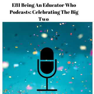 E81 Being An Educator Who Podcasts