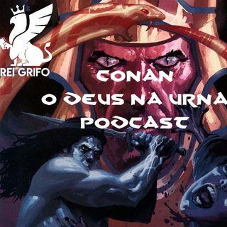 Podcast do Rei Grifo 050: Conan - O deus na Urna