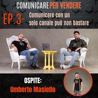 Episodio 3 - Comunicare con un solo canale può non bastare feat Umberto Masiello