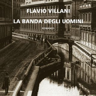 """Flavio Villani """"La banda degli uomini"""""""