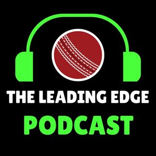 The Leading Edge Cricket Podcast | #6 | Cricket News, New Zealand V England 4th ODI, Australia Bullying & more...