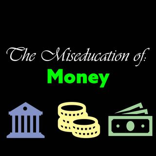 The Miseducation of: Money