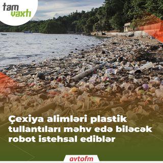 Çexiya alimləri plastik tullantıları məhv edə biləcək robot istehsal ediblər | Tam vaxtı #161
