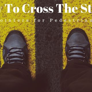 How To Cross The Street: Pointers for Pedestrians