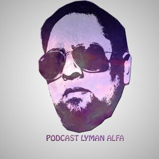 Podcast Lyman Alfa 7 Episodio
