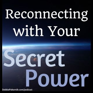 Encore: Reconnecting with your Secret Power (Awakening Part 3)