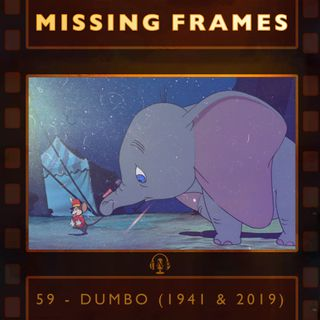 Episode 59 - Dumbo (1941 & 2019)