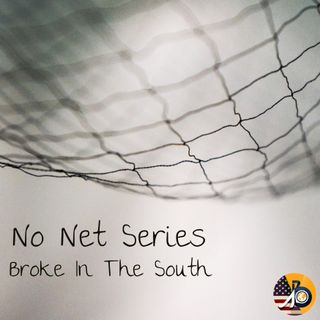 No Net: Broke In The South